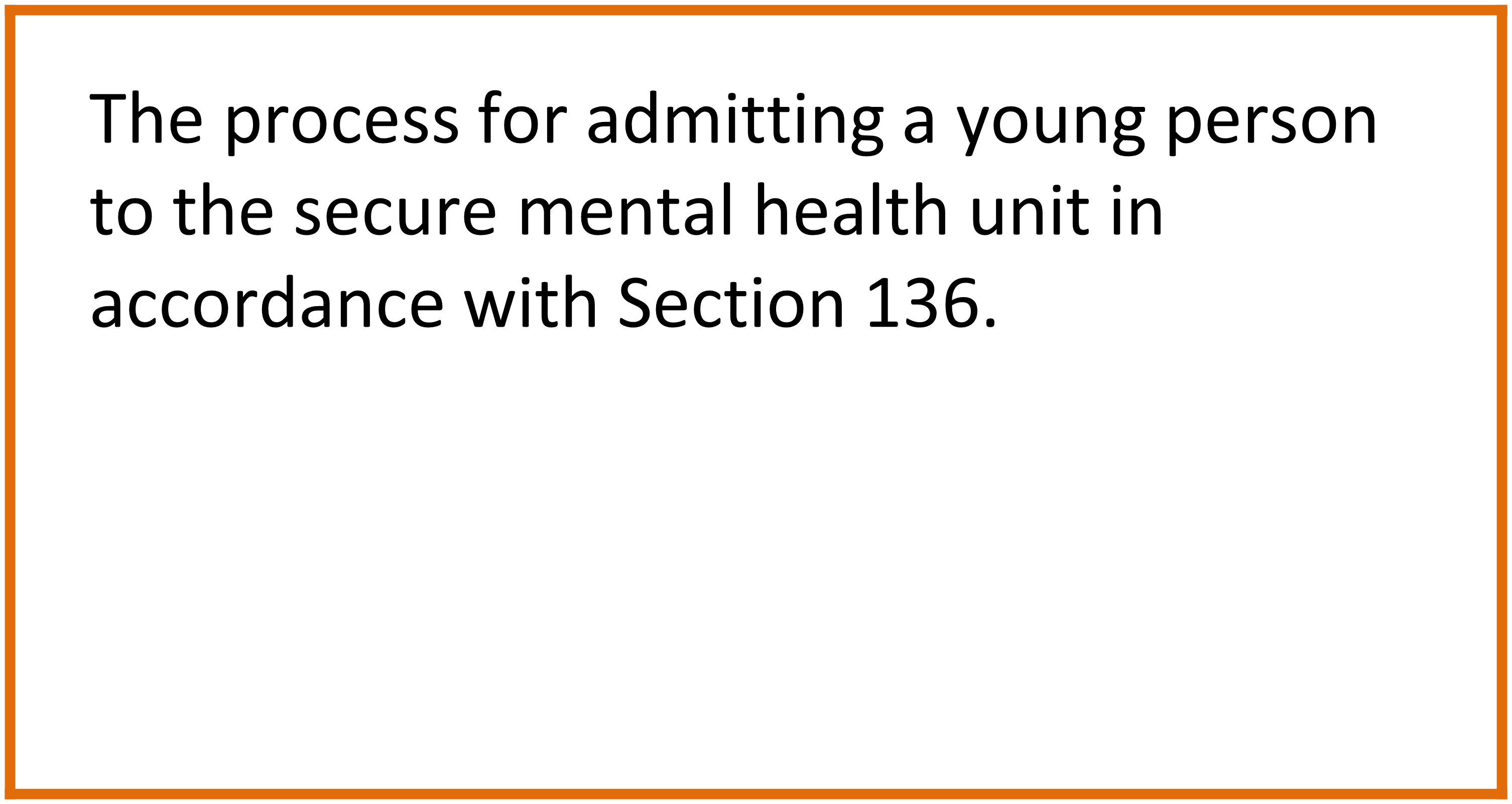 The example system description is: The process for admitting a young person to the secure mental health unit in accordance with Section 136.